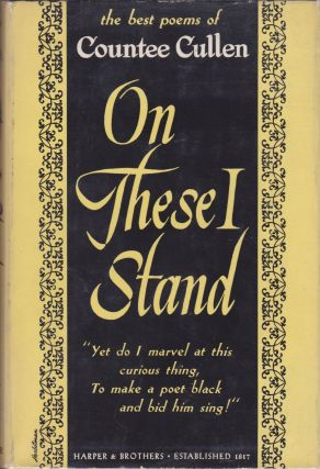 On These I Stand: An Anthology of the Best Poems of Countee Cullen. Selected by Himself and...