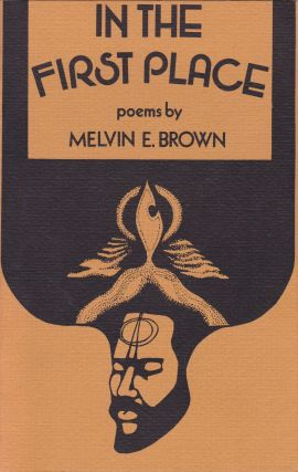 In the First Place: Poems by Melvin E. Brown. Melvin E. Brown