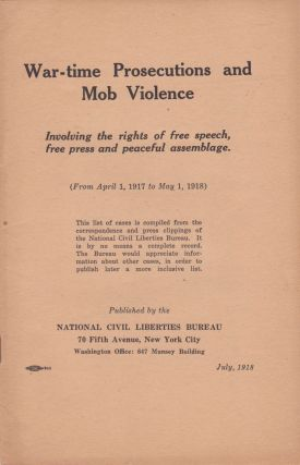War-time Prosecutions and Mob Violence involving the rights of free speech, free press and...