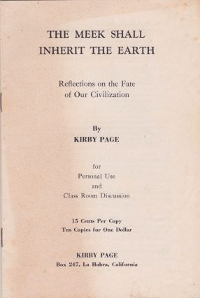 The Meek Shall Inherit the Earth: Reflections on the Fate of Our Civilization. Kirby Page