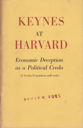 Keynes at Harvard: Economic Deception as a Political Credo (A Veritas Foundation Staff Study)....