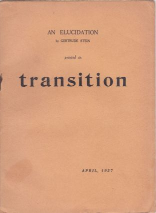 An Elucidation by Gertrude Stein Printed in Transition April, 1927 [Cover Title]. Gertrude Stein