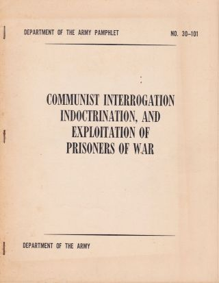 Communist Interrogation, Indoctrination, and Exploitation of Prisoners of War. U S., Department...