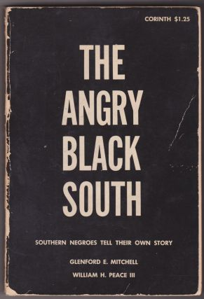 The Angry Black South: Southern Negroes Tell Their Own Story. Glenford E. Mitchell, William H....
