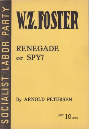 W.Z. Foster: Renegade or Spy. Arnold Petersen