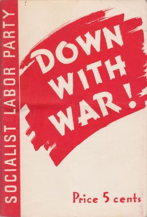Down With War! Declaration on the Outbreak of War by the Socialist Labor Party of America. Arnold...