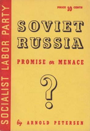 Soviet Russia: Promise or Menace? Arnold Petersen
