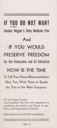 If You Do Not Want Senator Wagner's State Medicine Plan And If You Would Preserve Freedom for the Professions and All Enterprise Now Is the Time to Tell Your Representatives How You Wish Them to Speak for You in the Next Congress.