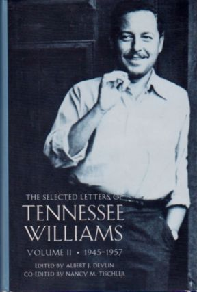 The Selected Letters of Tennessee Williams, Vol. II, 1945-1957. Albert J. Devlin, Nancy M. Tischler