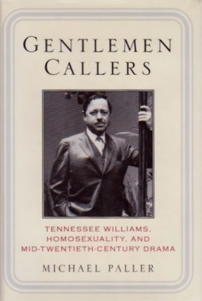 Gentlemen Callers: Tennessee Williams, Homosexuality and Mid-20th Century Drama. Michael Paller