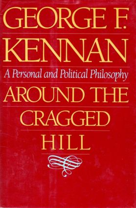 Around the Cragged Hill; A Personal and Political Philosophy. George F. Kennan