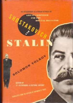 Shostakovich and Stalin: The Extraordinary Relationship Between the Great Composer and the Brutal Dictator. Solomon Volkov.