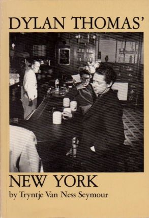 Dylan Thomas' New York. Tryntje Van Ness Seymour.