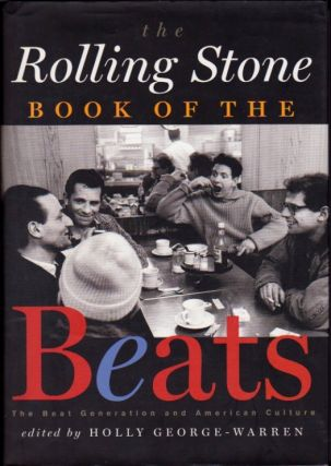 The Rolling Stone Book of the Beats: The Beat Generation and American Culture. Holly George-Warren