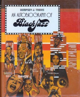 An Autobiography of Black Jazz. Dempsey J. Travis.