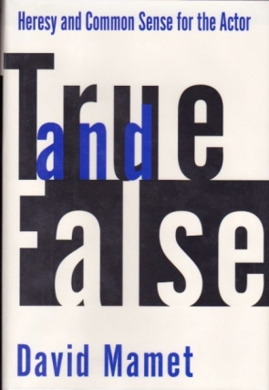 True and False: Heresy and Common Sense for the Actor. David Mamet