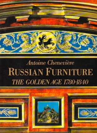 Russian Furniture: The Golden Age 1780-1840. Antoine Chenevière