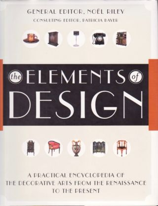 The Elements of Design: A Practical Encyclopedia of the Decorative Arts from the Renaissance to...