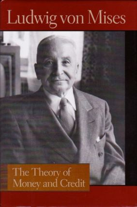 The Theory of Money and Credit. Ludwig von Mises