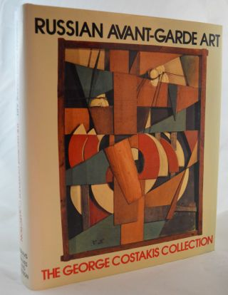 Russian Avant-Garde Art: The George Costakis Collection. Angelica Zander Rudenstine
