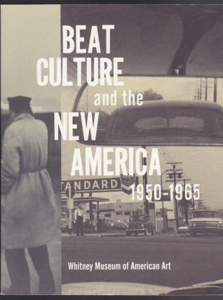Beat Culture and the New America 1950-1965. Lisa Phillips