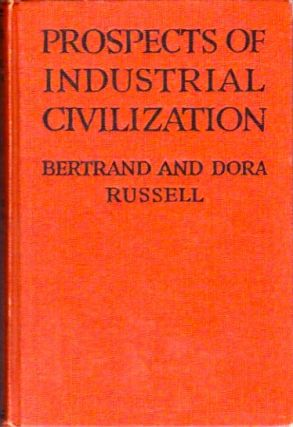 Prospects of Industrial Civilization. Bertrand in collaboration Russell, Dora Russell
