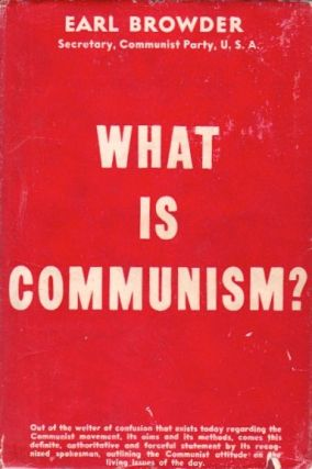 What Is Communism? Earl Browder