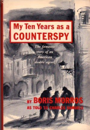 My Ten Years as a Counterspy. Boris as told to Charles Samuels Morros.