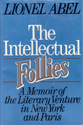 The Intellectual Follies: A Memoir of the Literary Venture in New York and Paris. Lionel Abel