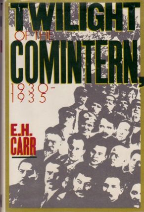 Twilight of the Comintern, 1930-1935. E. H. Carr