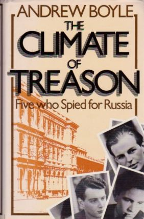 The Climate of Treason: Five Who Spied for Russia. Andrew Boyle