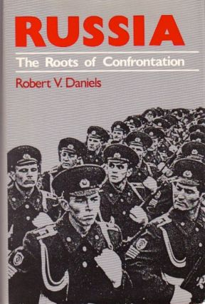 Russia: The Roots of Confrontation. Robert V. Daniels