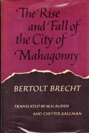 The Rise and Fall of the City of Mahagonny. Bertolt Brecht.