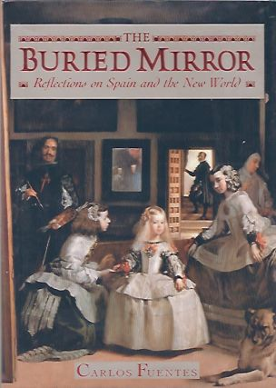 The Buried Mirror: Reflections on Spain and the New World. Carlos Fuentes