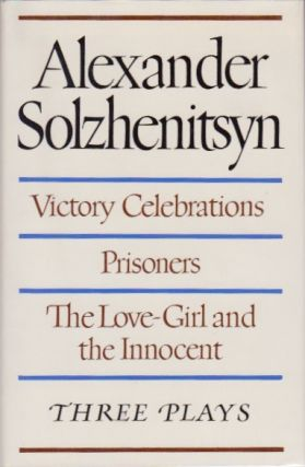 Victory Celebrations, Prisoners, The Love-Girl and the Innocent: Three Plays. Alexander Solzhenitsyn