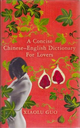 A Concise Chinese-English Dictionary for Lovers. Xiaolu Guo.