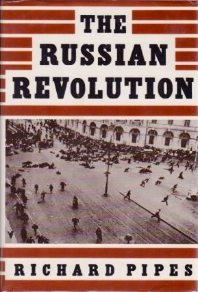 The Russian Revolution. Richard Pipes.