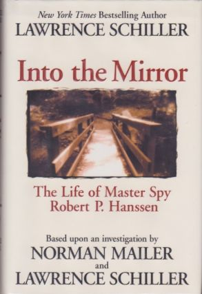 Into the Mirror: The Life of Master Spy Robert P. Hanssen. Lawrence Schiller, Norman Mailer