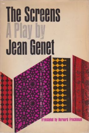 The Screens: A Play in Seventeen Scenes. Jean Genet