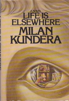 Life Is Elsewhere. Milan Kundera