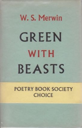 Green With Beasts. W. S. Merwin