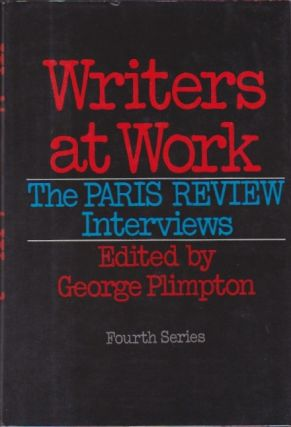 Writers at Work: The Paris Review Interviews Fourth Series. George Plimpton.