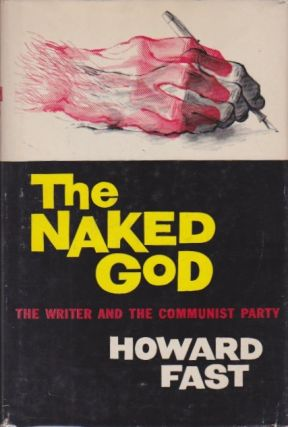The Naked God: The Writer and the Communist Party. Howard Fast