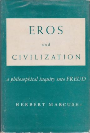 Eros and Civilization: A Philosophical Inquiry Into Freud. Herbert Marcuse.
