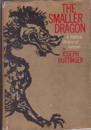 The Smaller Dragon: A Political History of Vietnam. Joseph Buttinger