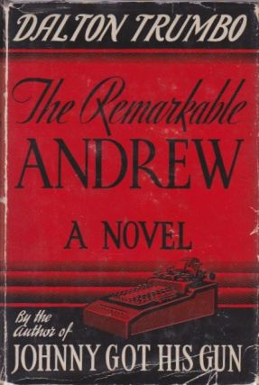 The Remarkable Andrew: Being the Chronicle of a Literal Man. Dalton Trumbo